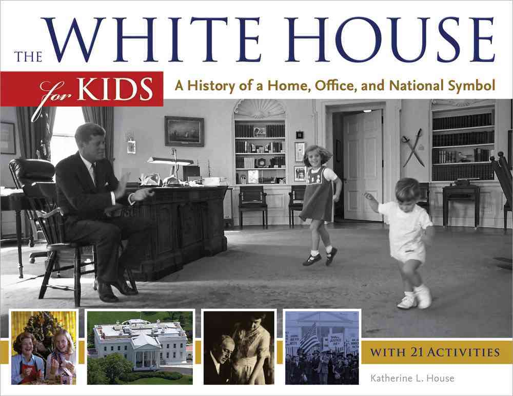 The White House for Kids By House, Katherine L.