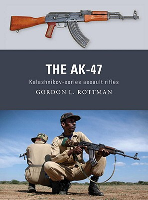 Kalashnikov AK-47 Assault Rifle By Rottman, Gordon/ Shumate, Johnny (ILT)